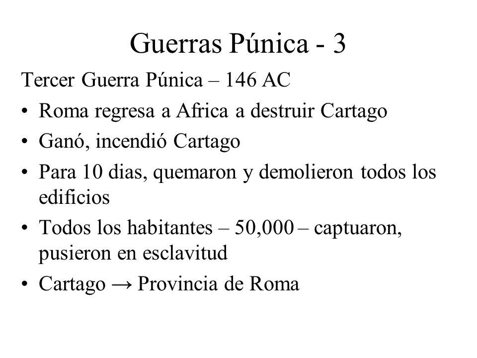 Guerras Púnica - 3 Tercer Guerra Púnica – 146 AC Roma regresa a Africa a destruir Cartago Ganó, incendió Cartago Para 10 dias, quemaron y demolieron t