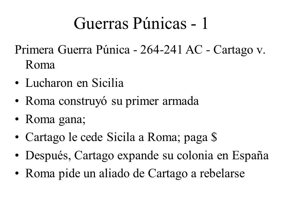 Guerras Púnicas - 1 Primera Guerra Púnica - 264-241 AC - Cartago v. Roma Lucharon en Sicilia Roma construyó su primer armada Roma gana; Cartago le ced