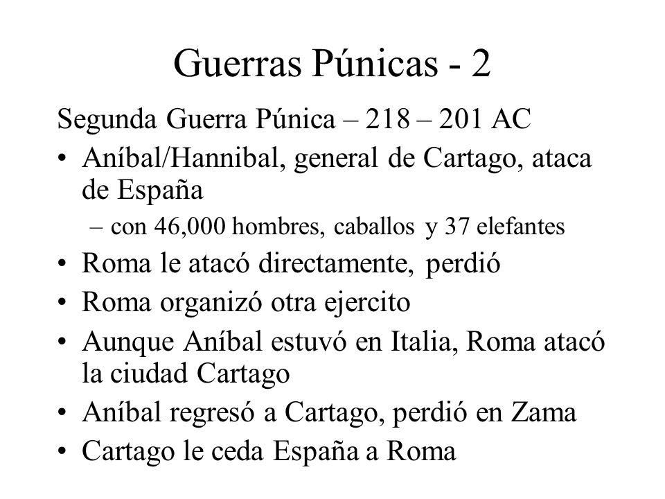 Guerras Púnicas - 2 Segunda Guerra Púnica – 218 – 201 AC Aníbal/Hannibal, general de Cartago, ataca de España –con 46,000 hombres, caballos y 37 elefa