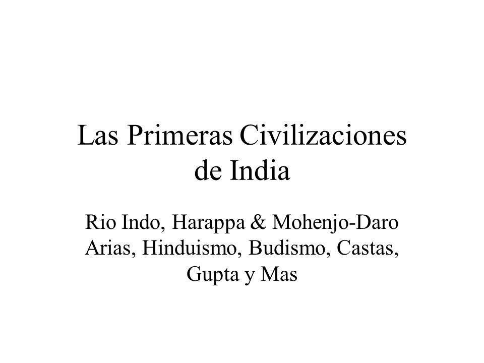 Las Primeras Civilizaciones de India Rio Indo, Harappa & Mohenjo-Daro Arias, Hinduismo, Budismo, Castas, Gupta y Mas