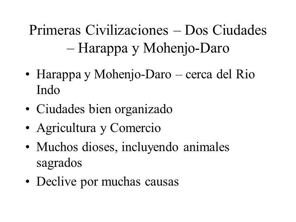 Primeras Civilizaciones – Dos Ciudades – Harappa y Mohenjo-Daro Harappa y Mohenjo-Daro – cerca del Rio Indo Ciudades bien organizado Agricultura y Com