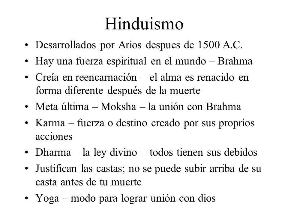 Hinduismo Desarrollados por Arios despues de 1500 A.C. Hay una fuerza espiritual en el mundo – Brahma Creía en reencarnación – el alma es renacido en