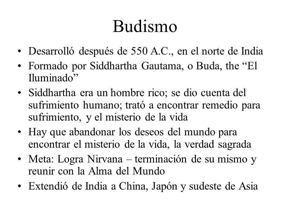 Budismo Desarrolló después de 550 A.C., en el norte de India Formado por Siddhartha Gautama, o Buda, the El Iluminado Siddhartha era un hombre rico; s