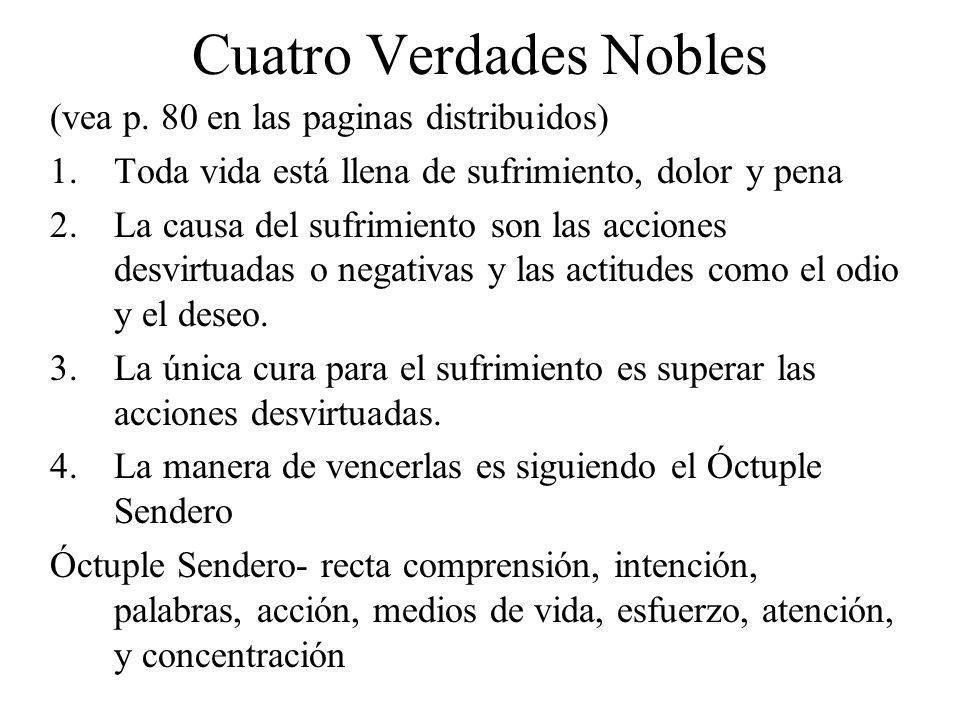 Cuatro Verdades Nobles (vea p. 80 en las paginas distribuidos) 1.Toda vida está llena de sufrimiento, dolor y pena 2.La causa del sufrimiento son las