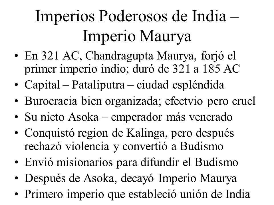 Imperios Poderosos de India – Imperio Maurya En 321 AC, Chandragupta Maurya, forjó el primer imperio indio; duró de 321 a 185 AC Capital – Pataliputra