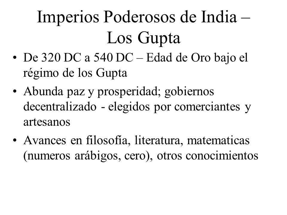 Imperios Poderosos de India – Los Gupta De 320 DC a 540 DC – Edad de Oro bajo el régimo de los Gupta Abunda paz y prosperidad; gobiernos decentralizad