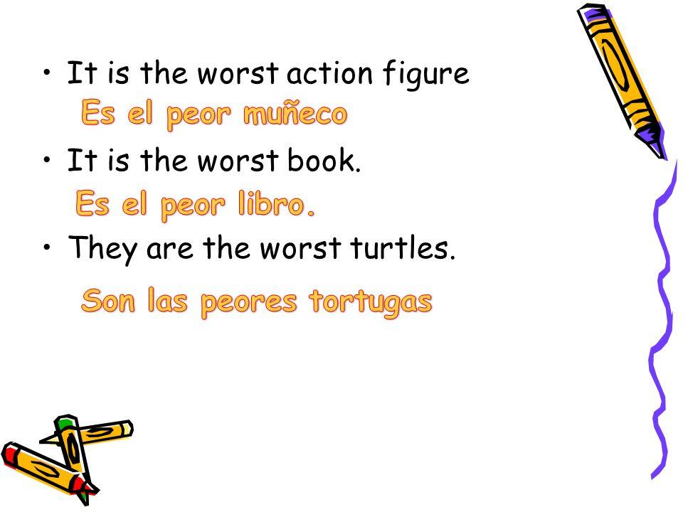 El/la/los/las + peor (es) + noun El peor dinosaurio La peor cuerda Los peores bloques Las peores muñecas