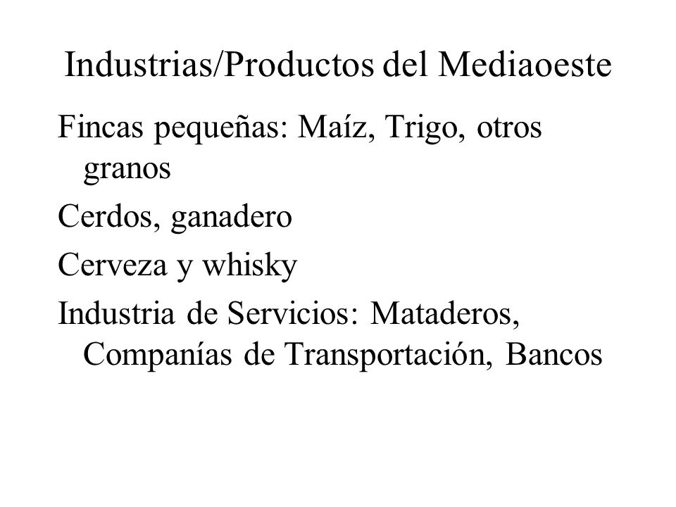 Industrias/Productos del Mediaoeste Fincas pequeñas: Maíz, Trigo, otros granos Cerdos, ganadero Cerveza y whisky Industria de Servicios: Mataderos, Co