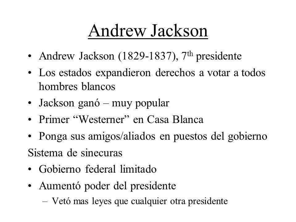 Andrew Jackson Andrew Jackson (1829-1837), 7 th presidente Los estados expandieron derechos a votar a todos hombres blancos Jackson ganó – muy popular