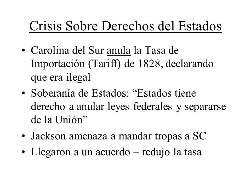 Crisis Sobre Derechos del Estados Carolina del Sur anula la Tasa de Importación (Tariff) de 1828, declarando que era ilegal Soberanía de Estados: Esta