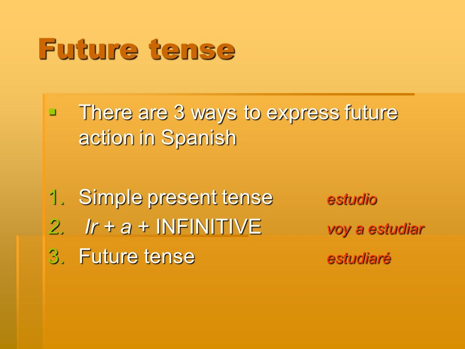 Future tense Future tense There are 3 ways to express future action in Spanish There are 3 ways to express future action in Spanish 1.Simple present t