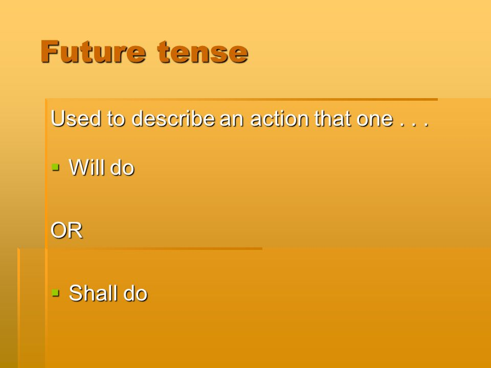 Future tense Future tense Used to describe an action that one...