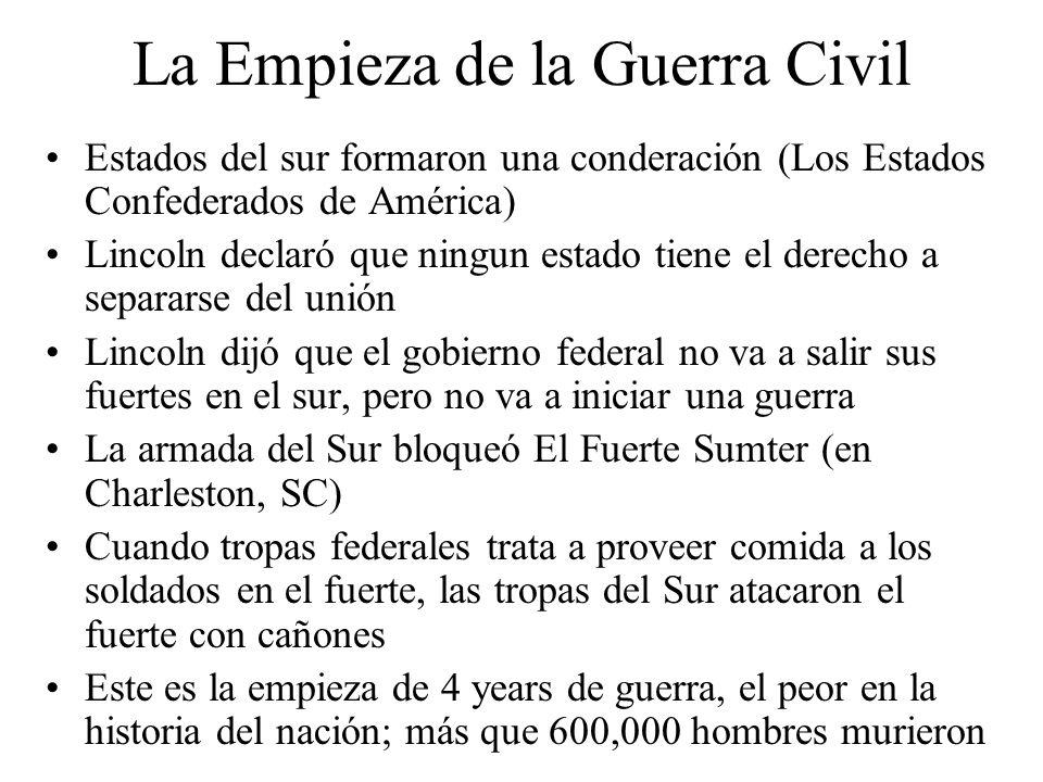 La Empieza de la Guerra Civil Estados del sur formaron una conderación (Los Estados Confederados de América) Lincoln declaró que ningun estado tiene e