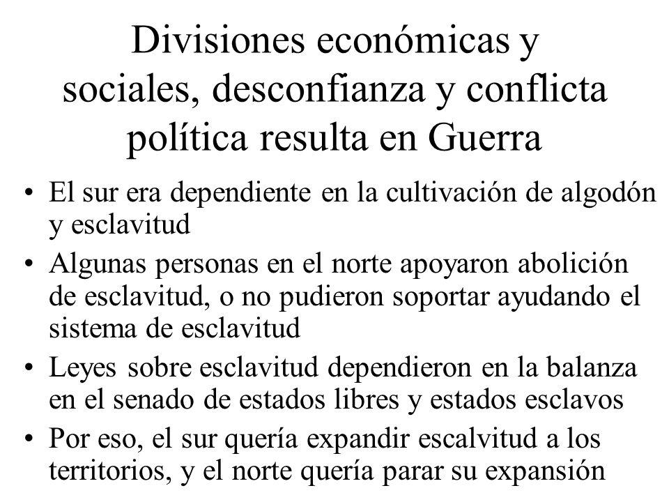 Divisiones económicas y sociales, desconfianza y conflicta política resulta en Guerra El sur era dependiente en la cultivación de algodón y esclavitud