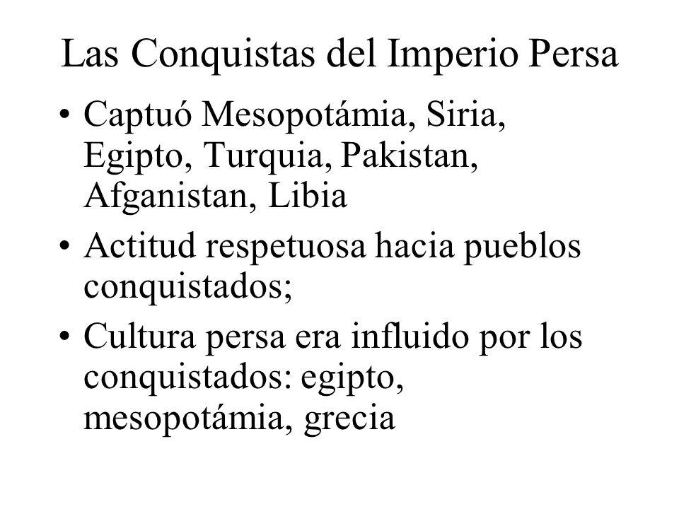 Las Conquistas del Imperio Persa Captuó Mesopotámia, Siria, Egipto, Turquia, Pakistan, Afganistan, Libia Actitud respetuosa hacia pueblos conquistados