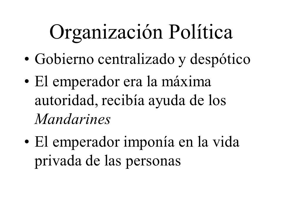 Organización Política Gobierno centralizado y despótico El emperador era la máxima autoridad, recibía ayuda de los Mandarines El emperador imponía en