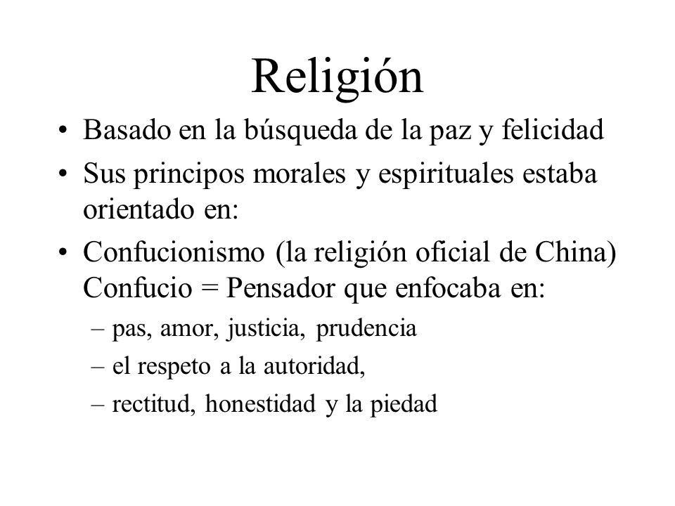 Religión Basado en la búsqueda de la paz y felicidad Sus principos morales y espirituales estaba orientado en: Confucionismo (la religión oficial de C