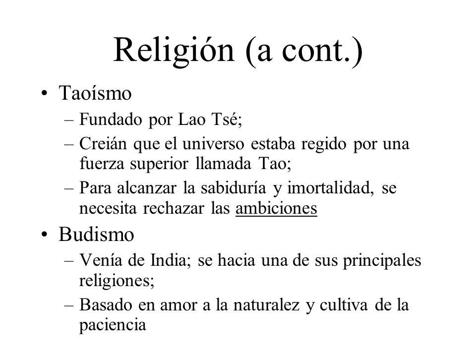 Religión (a cont.) Taoísmo –Fundado por Lao Tsé; –Creián que el universo estaba regido por una fuerza superior llamada Tao; –Para alcanzar la sabidurí
