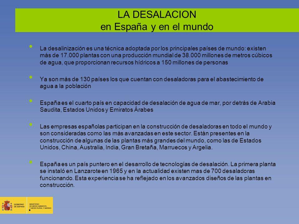 LA DESALACION en España y en el mundo La desalinización es una técnica adoptada por los principales países de mundo: existen más de 17.000 plantas con