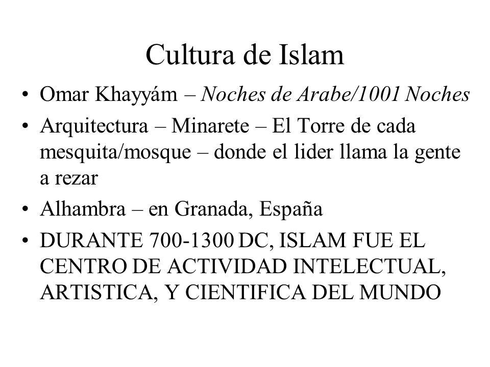 Cultura de Islam Omar Khayyám – Noches de Arabe/1001 Noches Arquitectura – Minarete – El Torre de cada mesquita/mosque – donde el lider llama la gente a rezar Alhambra – en Granada, España DURANTE 700-1300 DC, ISLAM FUE EL CENTRO DE ACTIVIDAD INTELECTUAL, ARTISTICA, Y CIENTIFICA DEL MUNDO