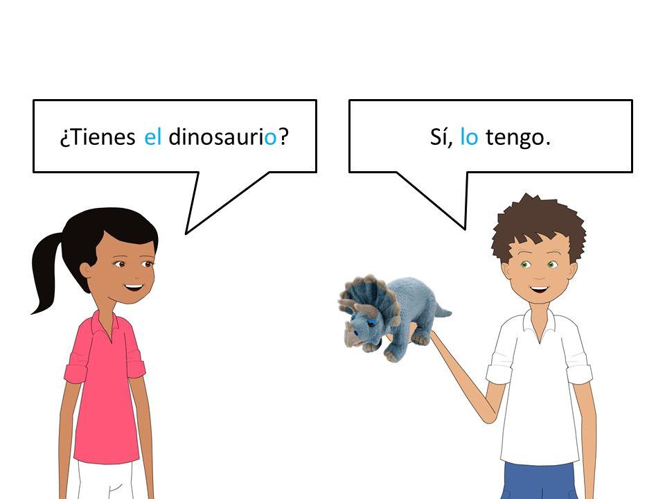 ¿Tienes el dinosaurio?Sí, lo tengo.
