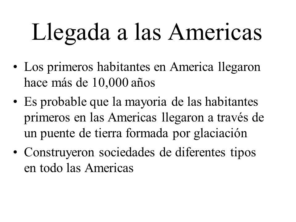 Llegada a las Americas Los primeros habitantes en America llegaron hace más de 10,000 años Es probable que la mayoria de las habitantes primeros en la