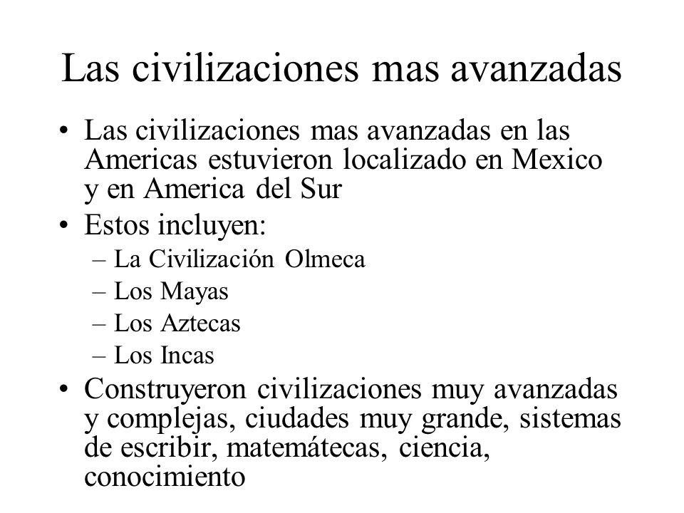 Las civilizaciones mas avanzadas Las civilizaciones mas avanzadas en las Americas estuvieron localizado en Mexico y en America del Sur Estos incluyen: