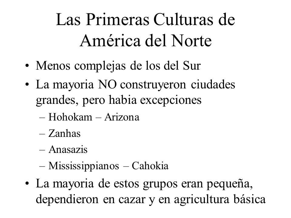 Las Primeras Culturas de América del Norte Menos complejas de los del Sur La mayoria NO construyeron ciudades grandes, pero habia excepciones –Hohokam