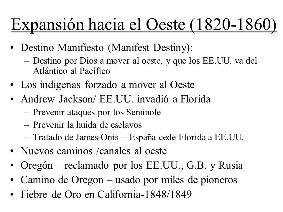 Expansión hacia el Oeste (1820-1860) Destino Manifiesto (Manifest Destiny): –Destino por Dios a mover al oeste, y que los EE.UU. va del Atlántico al P
