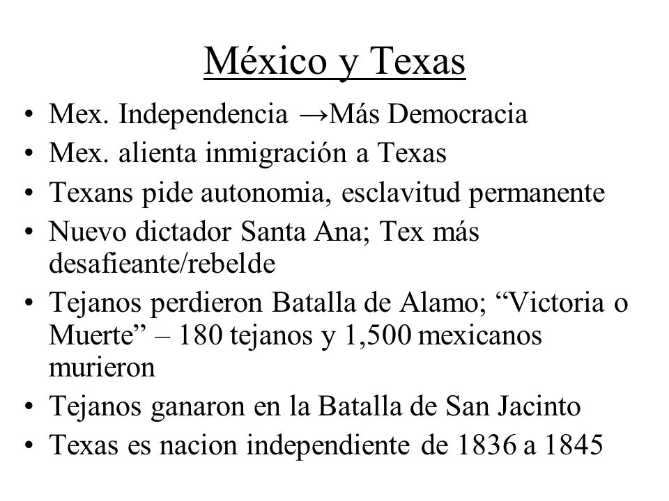 México y Texas Mex. Independencia Más Democracia Mex. alienta inmigración a Texas Texans pide autonomia, esclavitud permanente Nuevo dictador Santa An