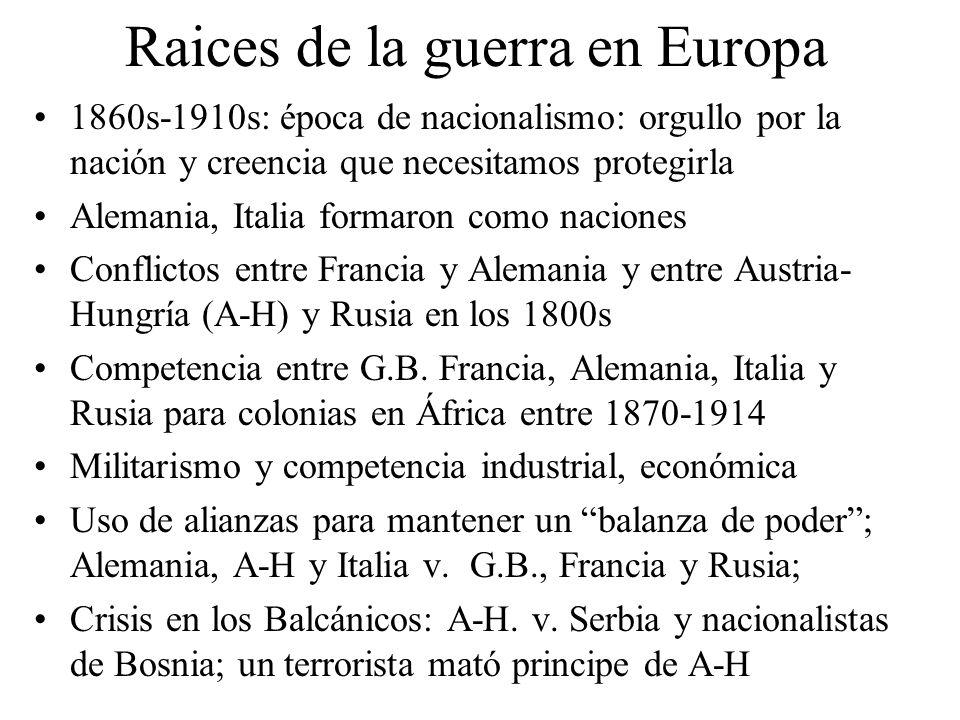 Raices de la guerra en Europa 1860s-1910s: época de nacionalismo: orgullo por la nación y creencia que necesitamos protegirla Alemania, Italia formaro