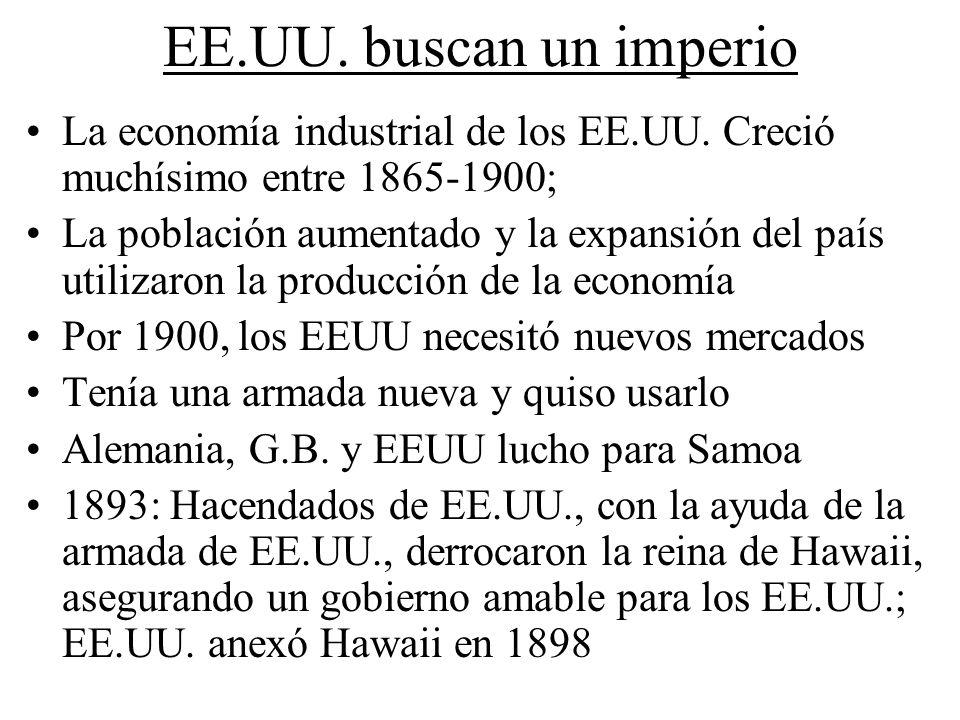 EE.UU. buscan un imperio La economía industrial de los EE.UU. Creció muchísimo entre 1865-1900; La población aumentado y la expansión del país utiliza