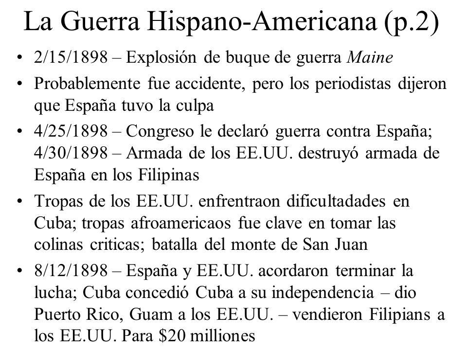 La Guerra Hispano-Americana (p.2) 2/15/1898 – Explosión de buque de guerra Maine Probablemente fue accidente, pero los periodistas dijeron que España