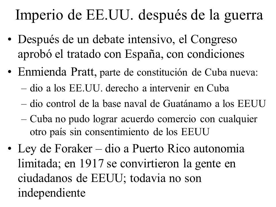 Imperio de EE.UU. después de la guerra Después de un debate intensivo, el Congreso aprobó el tratado con España, con condiciones Enmienda Pratt, parte