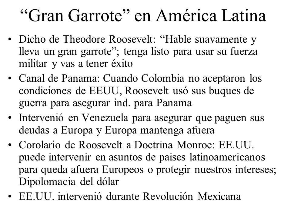 Gran Garrote en América Latina Dicho de Theodore Roosevelt: Hable suavamente y lleva un gran garrote; tenga listo para usar su fuerza militar y vas a