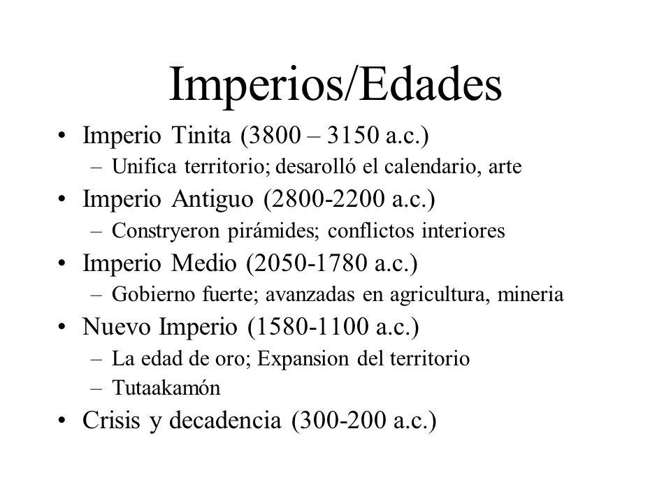 Imperios/Edades Imperio Tinita (3800 – 3150 a.c.) –Unifica territorio; desarolló el calendario, arte Imperio Antiguo (2800-2200 a.c.) –Constryeron pir