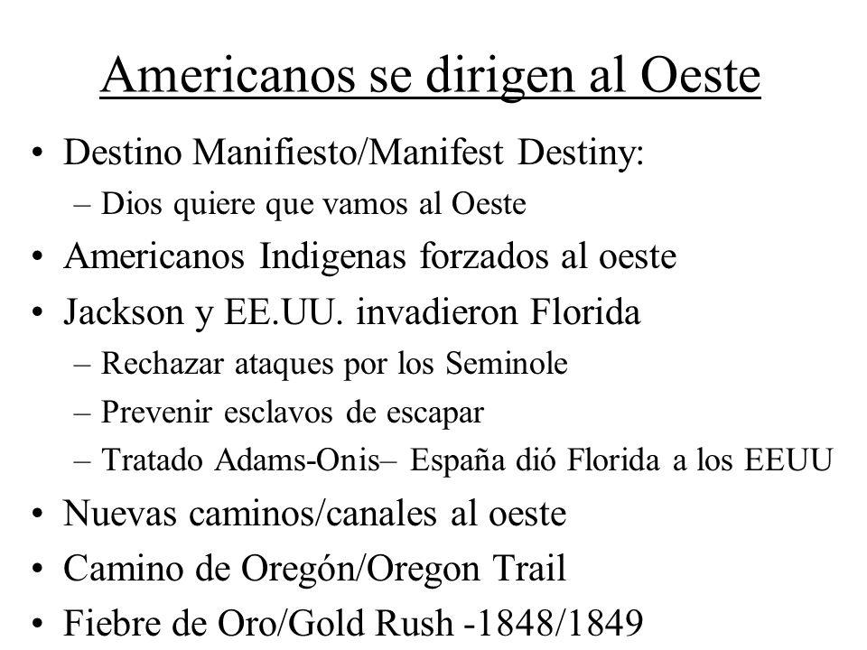 Americanos se dirigen al Oeste Destino Manifiesto/Manifest Destiny: –Dios quiere que vamos al Oeste Americanos Indigenas forzados al oeste Jackson y EE.UU.