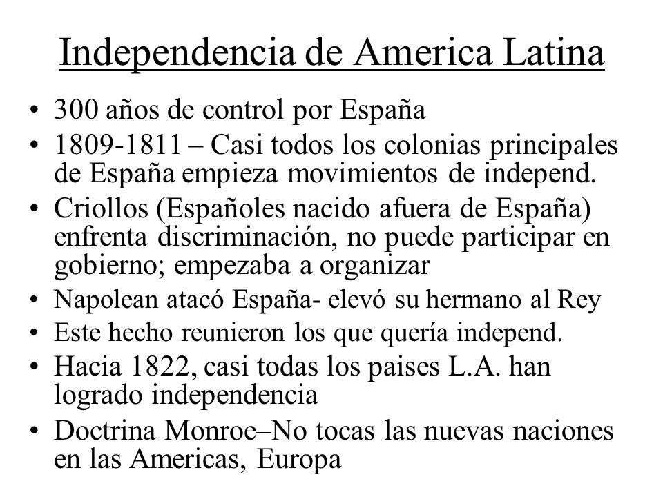 Independencia de America Latina 300 años de control por España 1809-1811 – Casi todos los colonias principales de España empieza movimientos de independ.