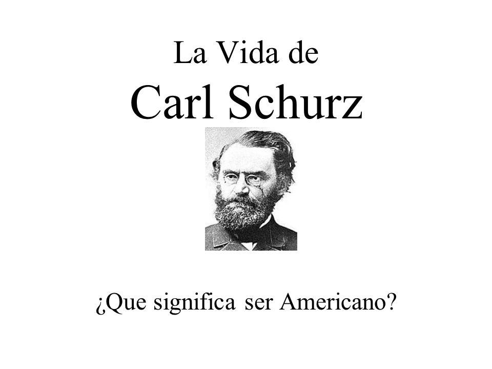 La Vida de Carl Schurz ¿Que significa ser Americano?
