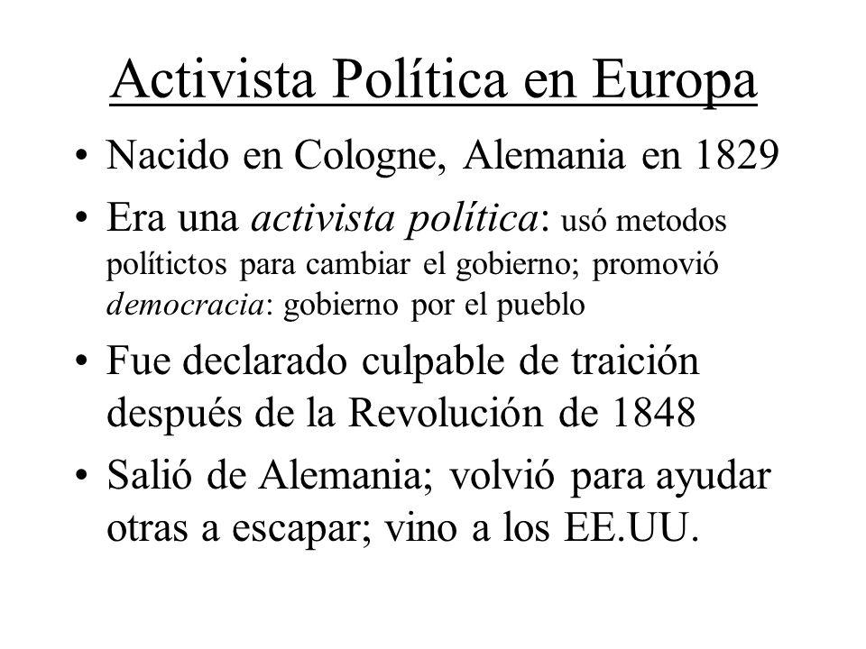 Activista Política en Europa Nacido en Cologne, Alemania en 1829 Era una activista política: usó metodos polítictos para cambiar el gobierno; promovió