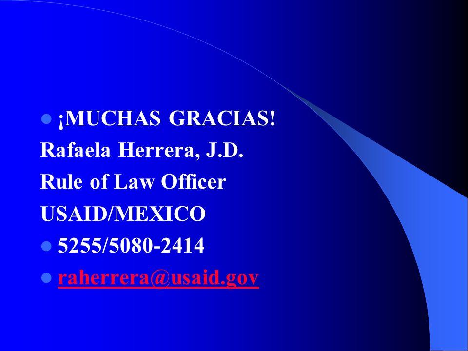 ¡MUCHAS GRACIAS! Rafaela Herrera, J.D. Rule of Law Officer USAID/MEXICO 5255/5080-2414 raherrera@usaid.gov