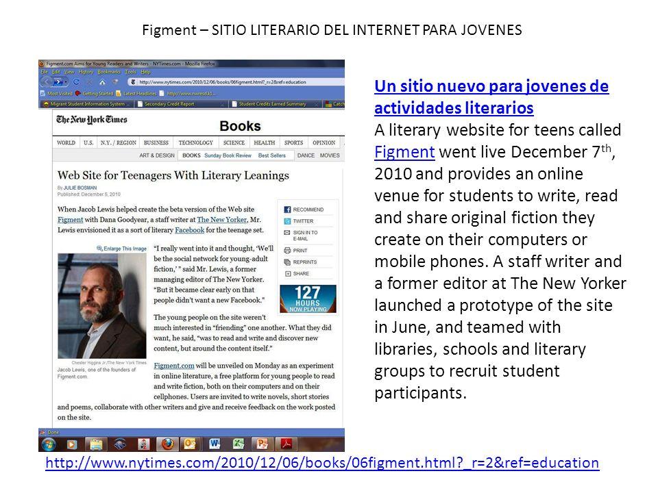 http://www.nytimes.com/2010/12/06/books/06figment.html?_r=2&ref=education Figment – SITIO LITERARIO DEL INTERNET PARA JOVENES Un sitio nuevo para jove