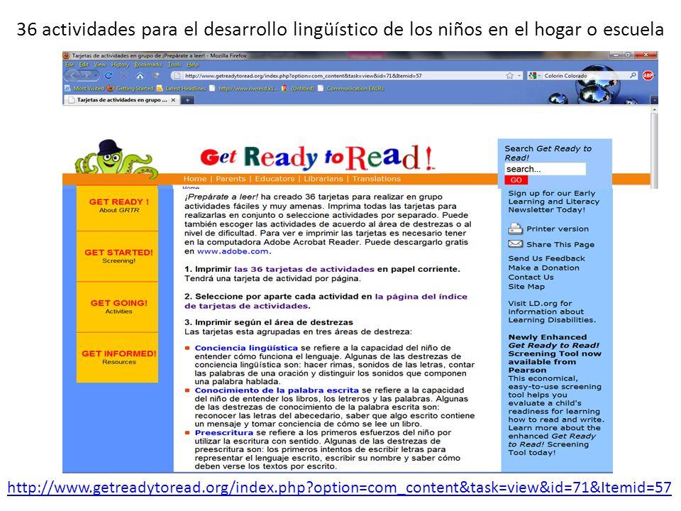 36 actividades para el desarrollo lingüístico de los niños en el hogar o escuela http://www.getreadytoread.org/index.php?option=com_content&task=view&