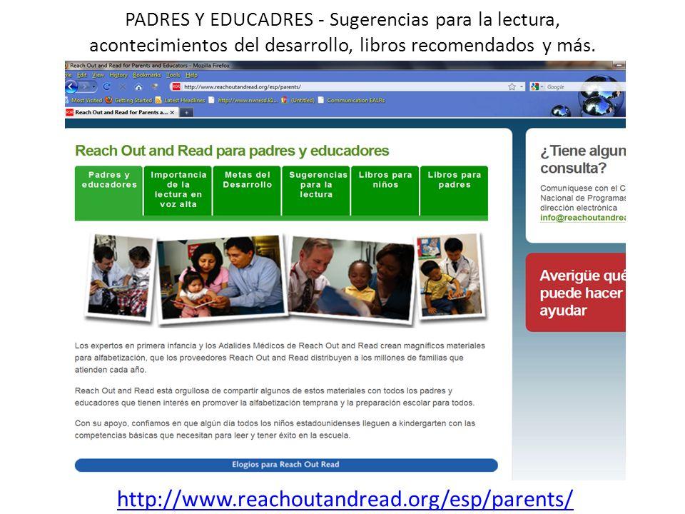 PADRES Y EDUCADRES - Sugerencias para la lectura, acontecimientos del desarrollo, libros recomendados y más. http://www.reachoutandread.org/esp/parent