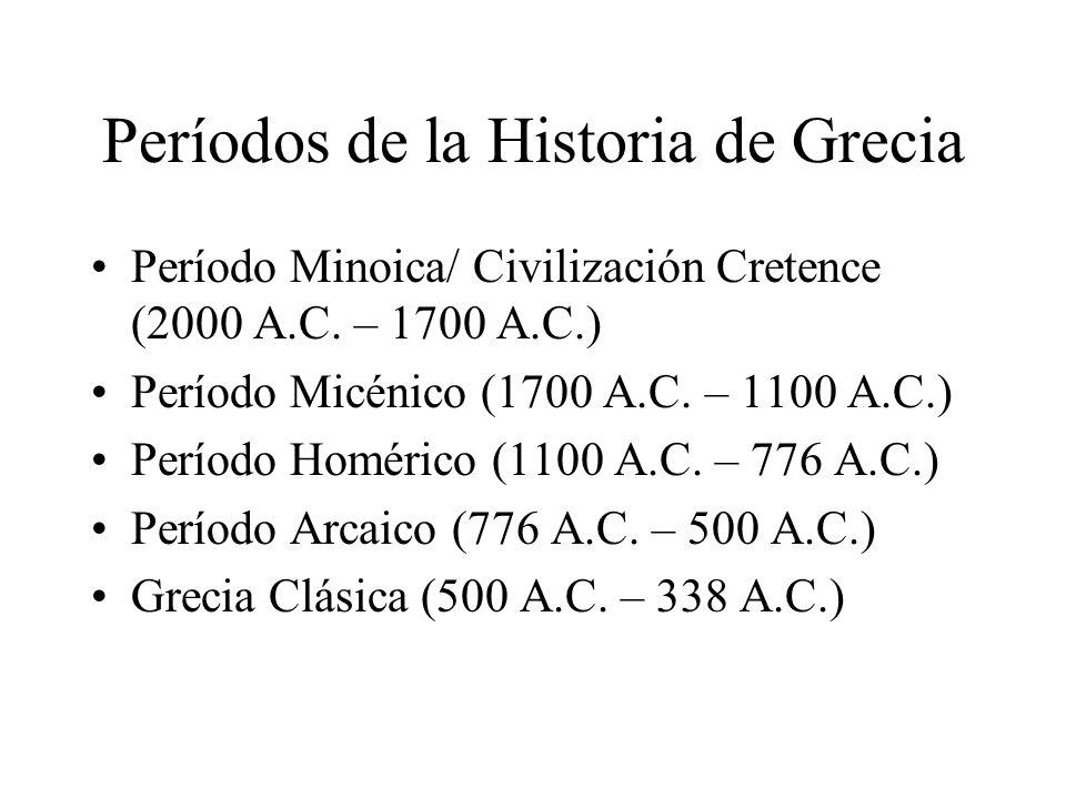 Períodos de la Historia de Grecia Período Minoica/ Civilización Cretence (2000 A.C. – 1700 A.C.) Período Micénico (1700 A.C. – 1100 A.C.) Período Homé