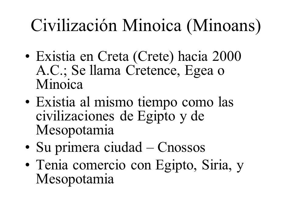 Civilización Minoica (Minoans) Existia en Creta (Crete) hacia 2000 A.C.; Se llama Cretence, Egea o Minoica Existia al mismo tiempo como las civilizaci
