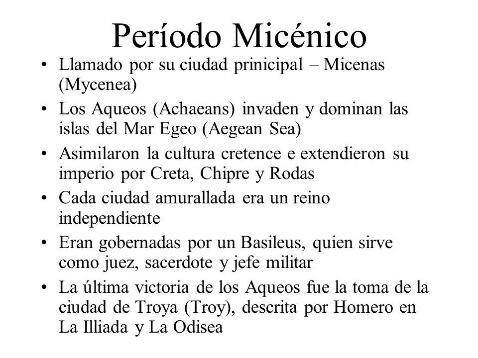 Período Micénico Llamado por su ciudad prinicipal – Micenas (Mycenea) Los Aqueos (Achaeans) invaden y dominan las islas del Mar Egeo (Aegean Sea) Asim