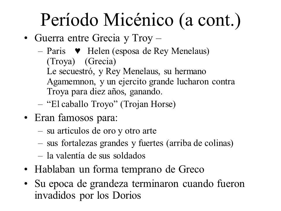Período Micénico (a cont.) Guerra entre Grecia y Troy – –Paris Helen (esposa de Rey Menelaus) (Troya) (Grecia) Le secuestró, y Rey Menelaus, su herman