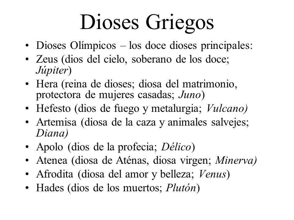 Dioses Griegos Dioses Olímpicos – los doce dioses principales: Zeus (dios del cielo, soberano de los doce; Júpiter) Hera (reina de dioses; diosa del m