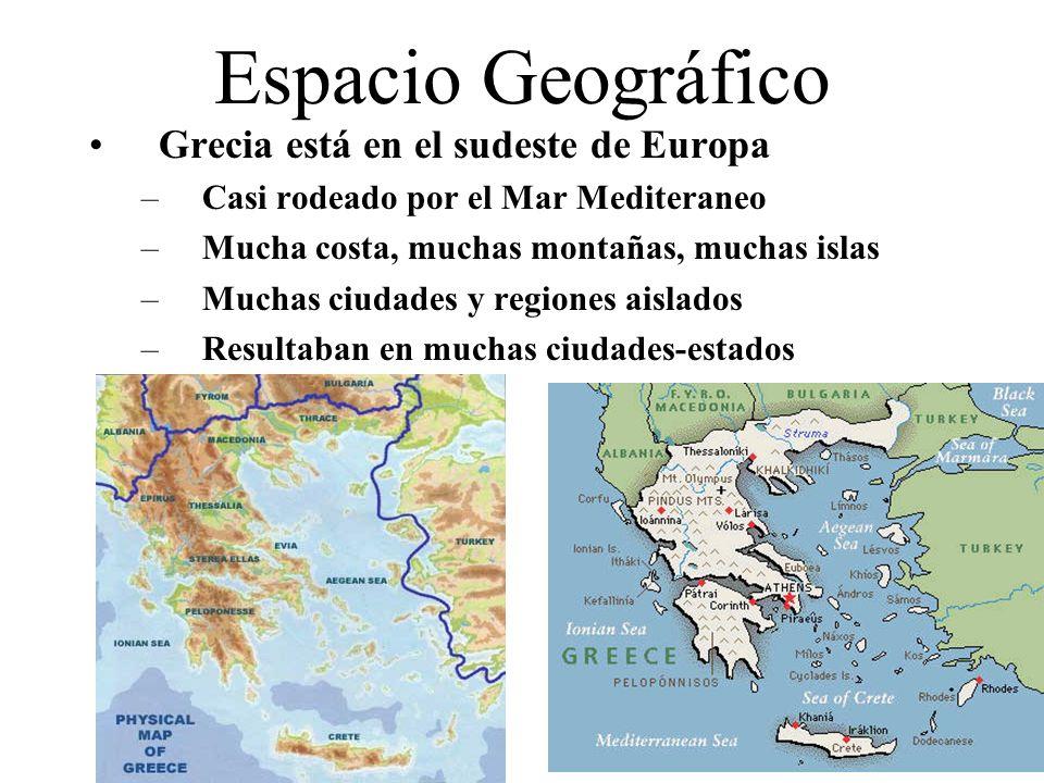 Espacio Geográfico Grecia está en el sudeste de Europa –Casi rodeado por el Mar Mediteraneo –Mucha costa, muchas montañas, muchas islas –Muchas ciudad